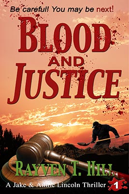 Blood and Justice by Rayven T. Hill: Book 1 in the Jake and Annie Lincoln mystery books series.