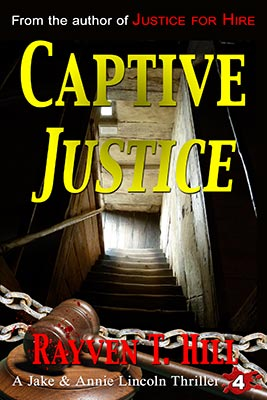 FREE preview of Captive Justice by Rayven T. Hill: Book 4 in the Jake and Annie Lincoln mystery books series.