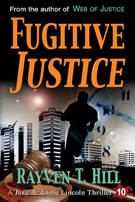 FREE preview of Fugitive Justice by Rayven T. Hill: Book 10 in the Jake and Annie Lincoln mystery books series.