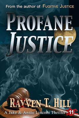 COMING SOON → Profane Justice by Rayven T. Hill: Book 11 in the Jake and Annie Lincoln mystery books series.