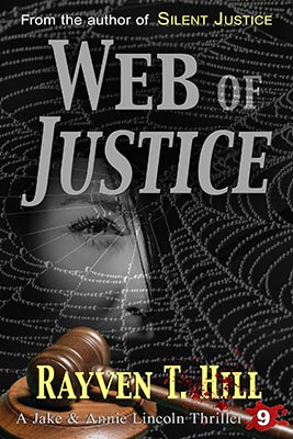 FREE preview of Web of Justice by Rayven T. Hill: Book 9 in the Jake and Annie Lincoln mystery books series.